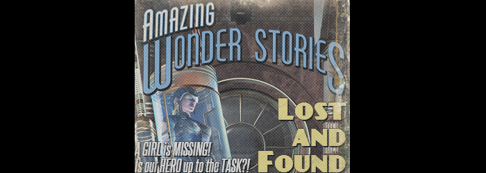 LOST AND FOUND - A GIRL is MISSING!  Is our HERO up to the TASK?!